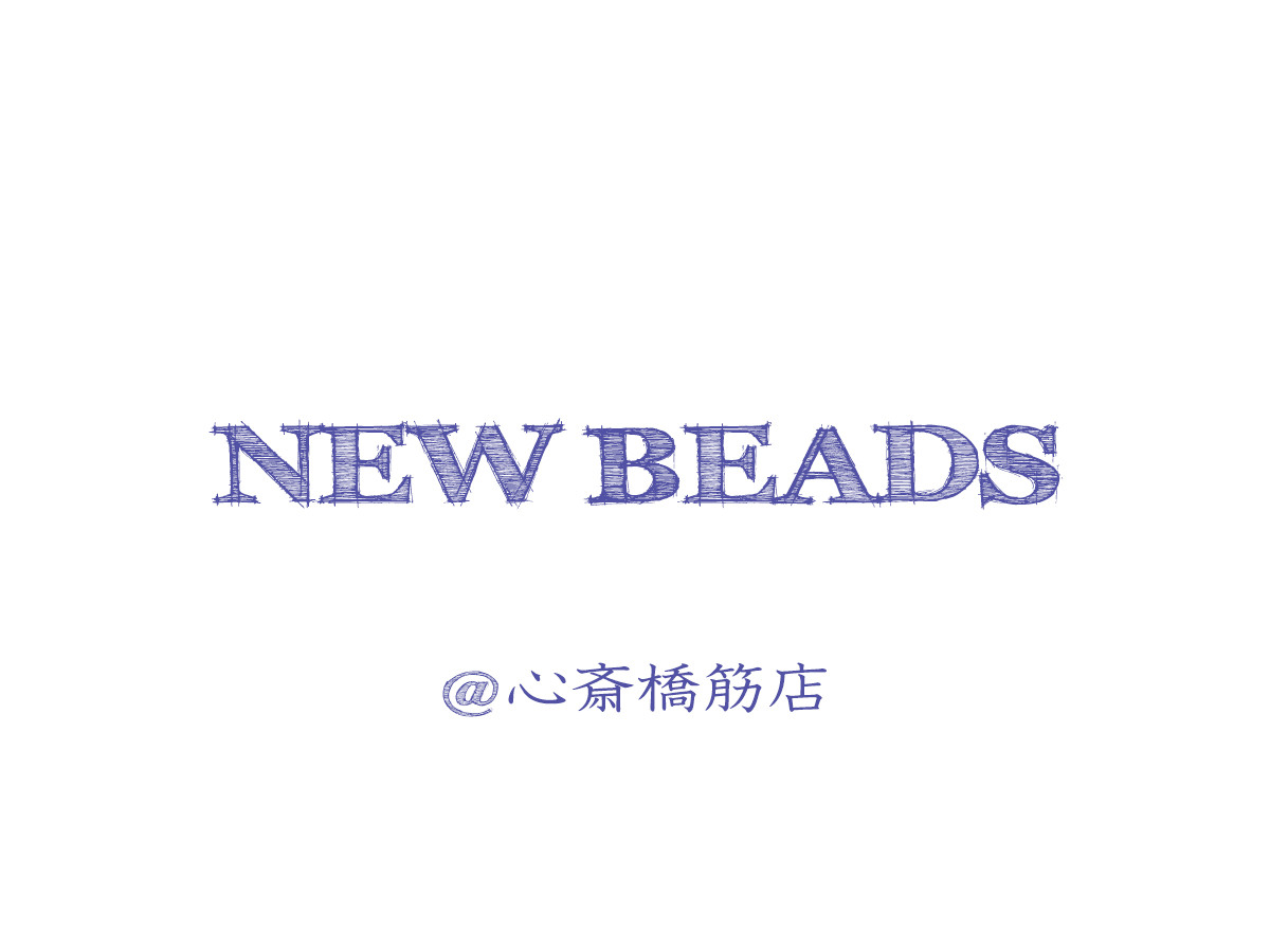 NEW ビーズ@心斎橋筋店